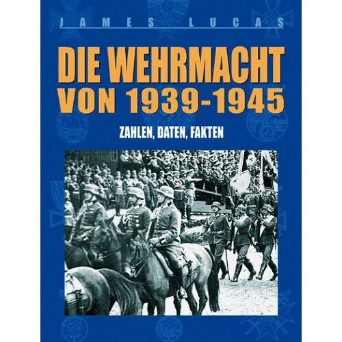 James Lucas - Die Wehrmacht von 1939-1945: Zahlen, Daten, Fakten - Preis vom 23.01.2020 06:02:57 h