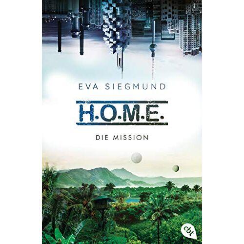 Eva Siegmund - H.O.M.E. - Die Mission (Die H.O.M.E.-Reihe, Band 2) - Preis vom 21.10.2020 04:49:09 h