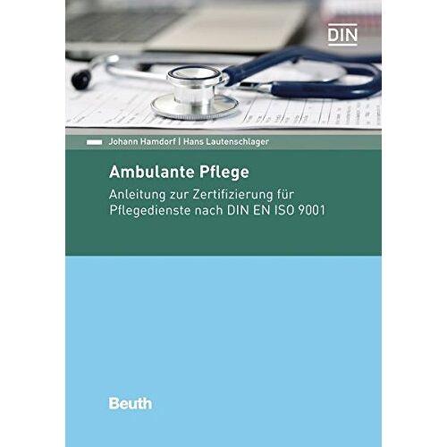 Johann Hamdorf - Ambulante Pflege: Anleitung zur Zertifizierung für Pflegedienste nach DIN EN ISO 9001 (Beuth Praxis) - Preis vom 06.05.2021 04:54:26 h