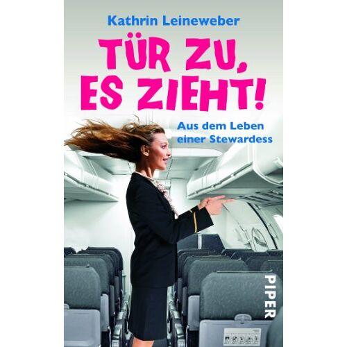 Kathrin Leineweber - Tür zu, es zieht!: Aus dem Leben einer Stewardess - Preis vom 26.02.2021 06:01:53 h