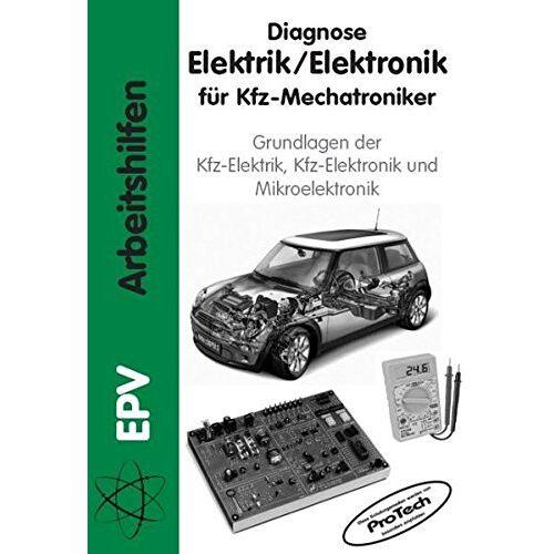 Gerald Schiepeck - Diagnose Elektrik /Elektronik für Kfz-Mechatroniker: Grundlagen der Kfz-Elektrik, Kfz-Elektronik und Mikroelektronik (EPV - Arbeitshilfen) - Preis vom 25.02.2020 06:03:23 h