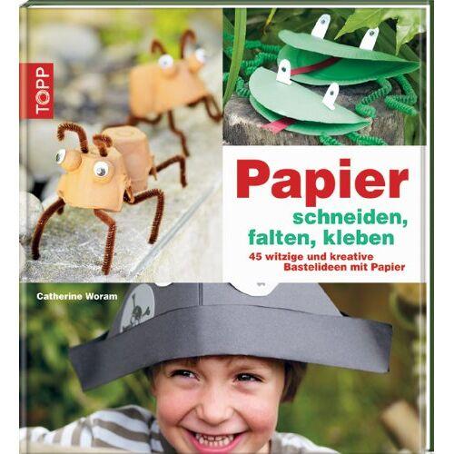 Catherine Woram - Papier schneiden, falten, kleben: 45 witzige und kreative Bastelideen mit Papier - Preis vom 05.03.2021 05:56:49 h