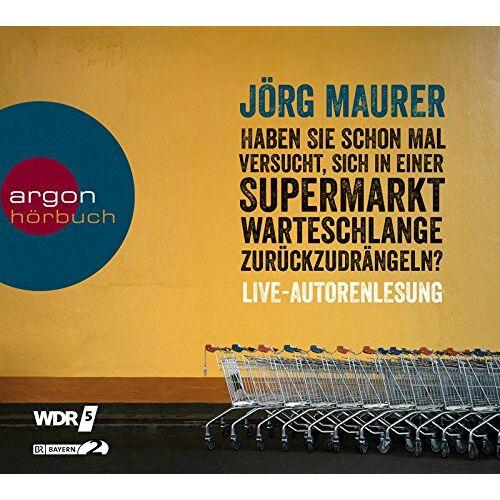 Jörg Maurer - Haben Sie schon mal versucht, sich in einer Supermarktwarteschlange zurückzudrängeln? - Preis vom 21.04.2021 04:48:01 h