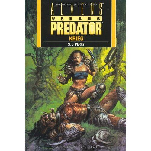 S.D. Perry - Aliens vs. Predator: Krieg, Bd. 3 - Preis vom 03.05.2021 04:57:00 h