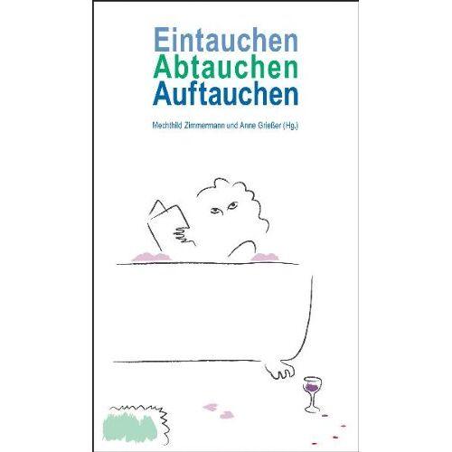 Mechthild Zimmermann - Eintauchen, Abtauchen, Auftauchen. Skurrile Geschichten aus der Badewanne. - Preis vom 14.05.2021 04:51:20 h