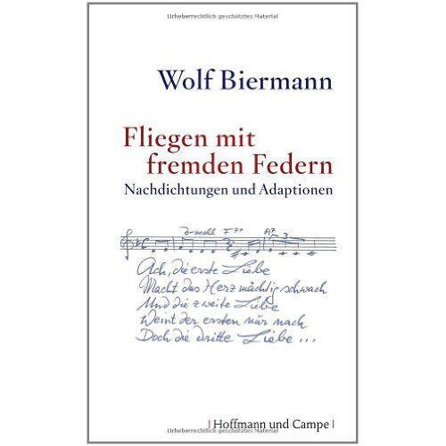 Wolf Biermann - Fliegen mit fremden Federn: Nachdichtungen und Adaptionen - Preis vom 16.04.2021 04:54:32 h