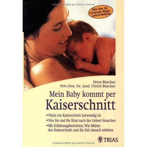 Petra Büscher - Mein Baby kommt per Kaiserschnitt: Wann ein Kaiserschnitt notwendig ist. Was Sie und Ihr Kind nach der Geburt brauchen. Mit Erfahrungsberichten: Wie ... Kaiserschnitt und die Zeit danach erlebten - Preis vom 21.10.2020 04:49:09 h