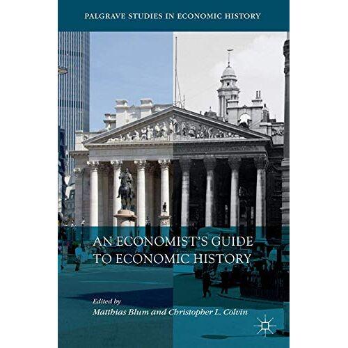 Matthias Blum - An Economist's Guide to Economic History (Palgrave Studies in Economic History) - Preis vom 26.03.2020 05:53:05 h