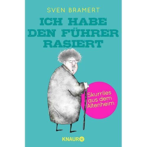 Sven Bramert - Ich habe den Führer rasiert: Skurriles aus dem Altenheim - Preis vom 14.09.2020 04:48:11 h