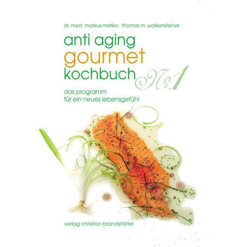 Markus Metka - Anti-Aging Gourmet Kochbuch No. 1. Das Programm für ein neues Lebensgefühl - Preis vom 05.09.2020 04:49:05 h