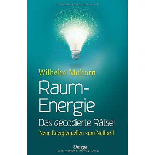 Wilhelm Mohorn - Raumenergie - Das decodierte Rätsel: Neue Energiequellen zum Nulltarif - Preis vom 12.04.2021 04:50:28 h