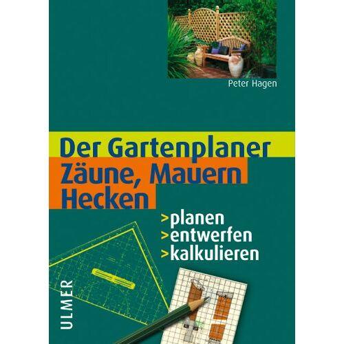 Peter Hagen - Zäune, Mauern, Hecken. Planen - entwerfen - kalkulieren - Preis vom 05.03.2021 05:56:49 h