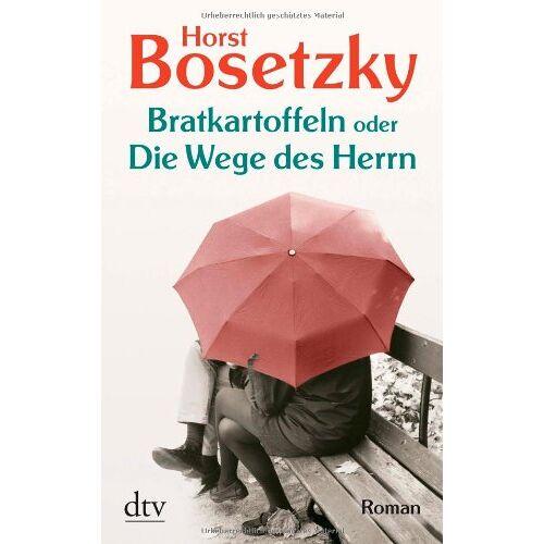 Horst Bosetzky - Bratkartoffeln oder Die Wege des Herrn: Roman - Preis vom 17.04.2021 04:51:59 h