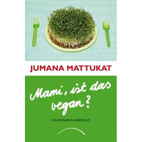 Jumana Mattukat - Mami, ist das vegan?: Ein Erfahrungsbericht - Preis vom 17.04.2021 04:51:59 h