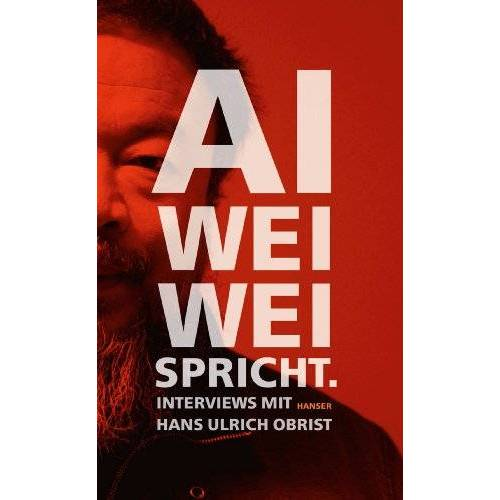 Ai Weiwei - Ai Weiwei spricht: Interviews mit Hans Ulrich Obrist - Preis vom 14.05.2021 04:51:20 h