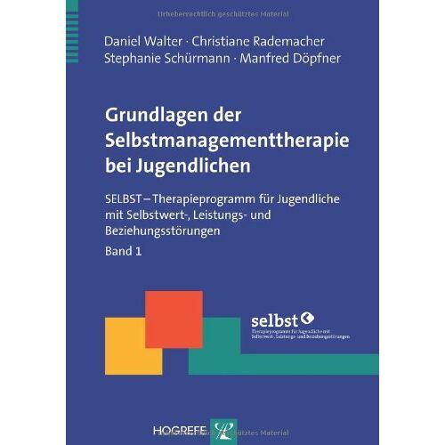 Daniel Walter - Grundlagen der Selbstmanagementtherapie bei Jugendlichen: SELBST - Therapieprogramm für Jugendliche mit Selbstwert-, Leistungs- und Beziehungsstörungen. Band 1 - Preis vom 12.05.2021 04:50:50 h