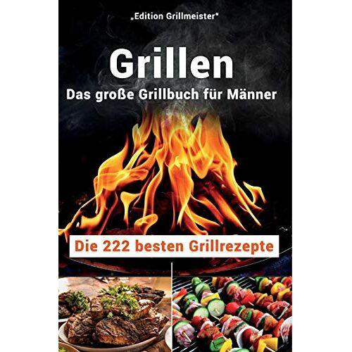 Edition Grillmeister - Grillen: Das große Grillbuch für Männer: Die 222 besten Grillrezepte - Preis vom 24.02.2021 06:00:20 h