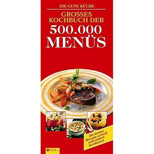 Various - Großes Kochbuch der 500.000 Menüs: Alle Rezepte mit Kalorien-/Nährwerttabellen - Preis vom 06.05.2021 04:54:26 h