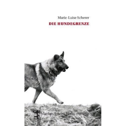 Marie-Luise Scherer - Die Hundegrenze - Preis vom 18.04.2021 04:52:10 h