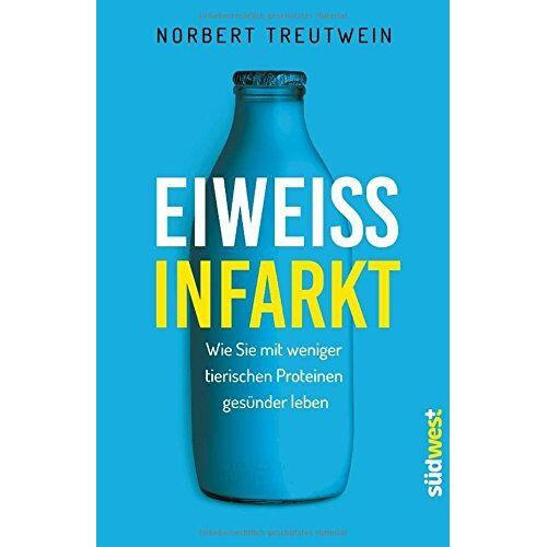 Norbert Treutwein - Eiweißinfarkt: Wie Sie mit weniger tierischen Proteinen gesünder leben - Preis vom 12.05.2021 04:50:50 h