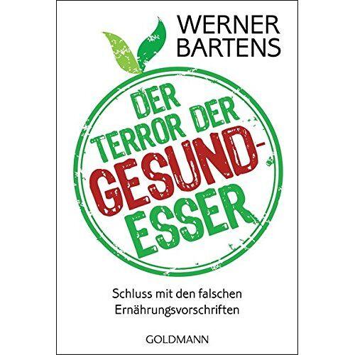 Werner Bartens - Der Terror der Gesundesser: Schluss mit den falschen Ernährungsvorschriften - Preis vom 13.04.2021 04:49:48 h