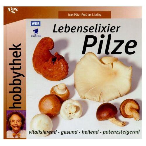 Jean Pütz - Hobbythek: Lebenselixier Pilze. Vitalisierend, gesund, heilend, potenzsteigernd - Preis vom 20.10.2020 04:55:35 h