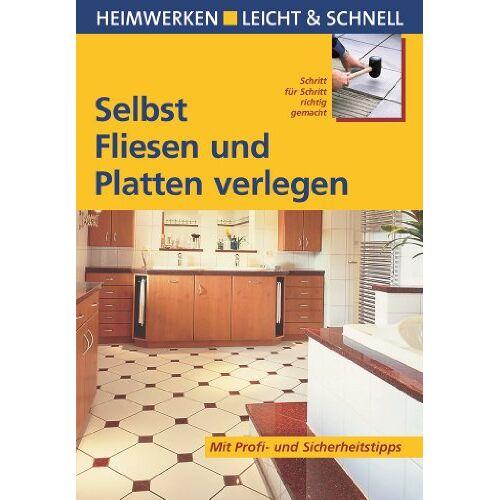 Heimann, Erich H. - Selbst Fliesen und Platten verlegen. Heimwerken leicht & schnell - Preis vom 21.10.2020 04:49:09 h