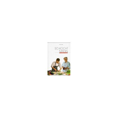 Kathrin Rueegg - So kocht Mann. Ein Anfängerkochbuch für Männer - Preis vom 05.09.2020 04:49:05 h