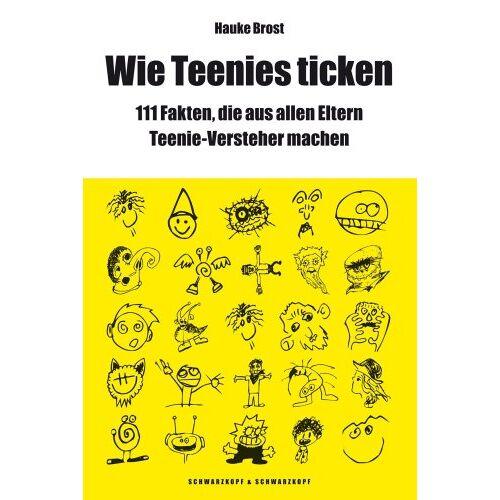 Hauke Brost - Wie Teenies ticken: Über 111 Fakten, die aus allen Eltern Teenie-Versteher machen - Preis vom 08.05.2021 04:52:27 h