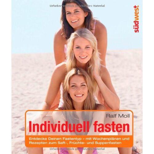 Ralf Moll - Individuell fasten: Entdecke Deinen Fastentyp - mit Wochenplänen und Rezepten zum Saft-, Früchte- und Suppenfasten - Preis vom 16.01.2021 06:04:45 h