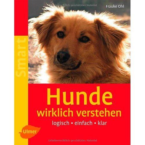 Frauke Ohl - Hunde wirklich verstehen: Logisch - einfach - klar - Preis vom 08.05.2020 05:02:42 h