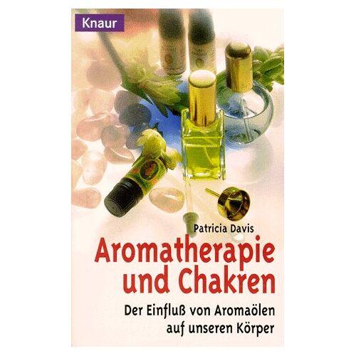 Patricia Davis - Aromatherapie und Chakren. Der Einfluß von Aromaölen auf unseren Körper. - Preis vom 15.04.2021 04:51:42 h