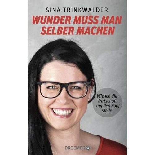 Sina Trinkwalder - Wunder muss man selber machen: Wie ich die Wirtschaft auf den Kopf stelle - Preis vom 05.09.2020 04:49:05 h