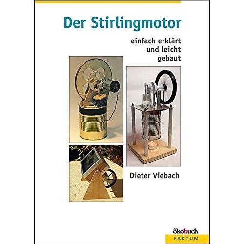 Dieter Viebach - Der Stirlingmotor: einfach erklärt und leicht gebaut - Preis vom 16.01.2021 06:04:45 h