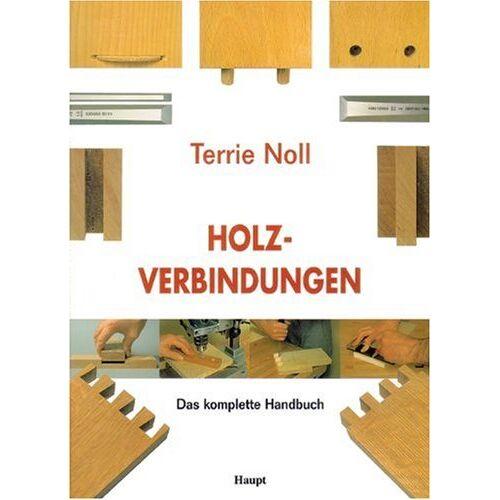 Terrie Noll - Holzverbindungen: Das komplette Handbuch - Preis vom 14.01.2021 05:56:14 h