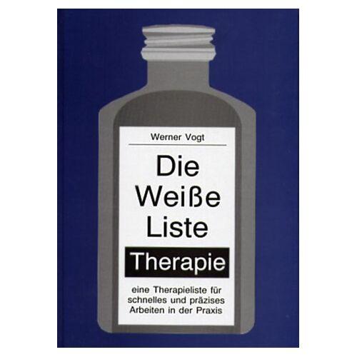 Werner Vogt - Die weisse Liste - Therapie: Eine Therapieliste für schnelles und präzises Arbeiten in der Praxis - Preis vom 12.07.2020 05:06:42 h