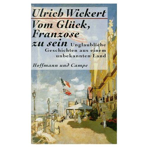 Ulrich Wickert - Vom Glück, Franzose zu sein - Preis vom 16.04.2021 04:54:32 h