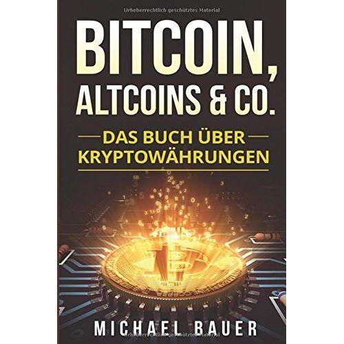 Michael Bauer - Bitcoin, Altcoins & Co.: Das Buch über Kryptowährungen - Preis vom 15.12.2019 05:56:34 h