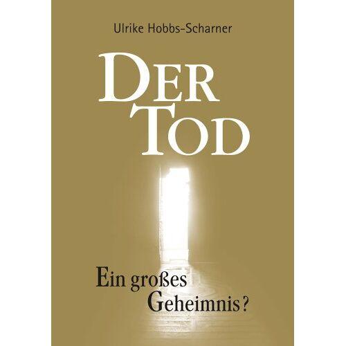 Ulrike Hobbs-Scharner - Der Tod - Ein großes Geheimnis? - Preis vom 06.09.2020 04:54:28 h