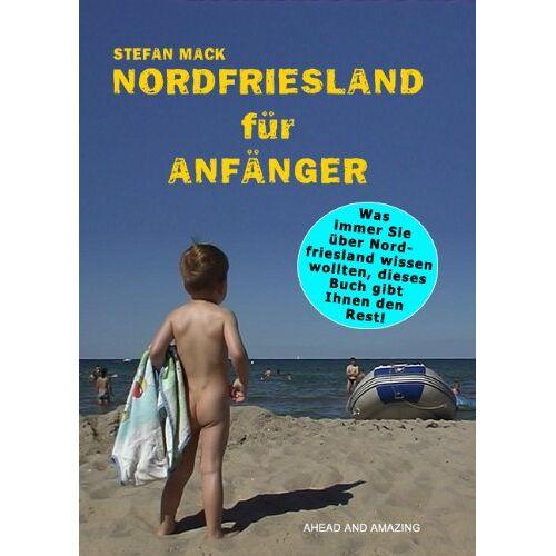 Stefan Mack - Nordfriesland für Anfänger: Was immer Sie über Nordfriesland wissen wollten - dieses Buch gibt Ihnen den Rest! - Preis vom 18.04.2021 04:52:10 h