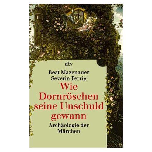 Beat Mazenauer - Wie Dornröschen seine Unschuld gewann - Preis vom 08.05.2021 04:52:27 h