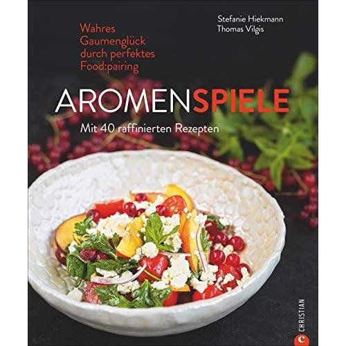 Stefanie Hiekmann - Kochbuch: Aromenspiele. Wahres Gaumenglück durch perfektes Foodpairing. Mit 40 Rezepten. - Preis vom 11.05.2021 04:49:30 h