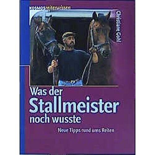 Christiane Gohl - Was der Stallmeister noch wusste: Neue Tipps rund ums Reiten (Kosmos Reiterwissen) - Preis vom 18.04.2021 04:52:10 h