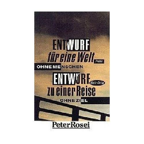 Peter Rosei - Entwurf für eine Welt ohne Menschen / Entwurf zu einer Reise ohne Ziel - Preis vom 23.02.2021 06:05:19 h