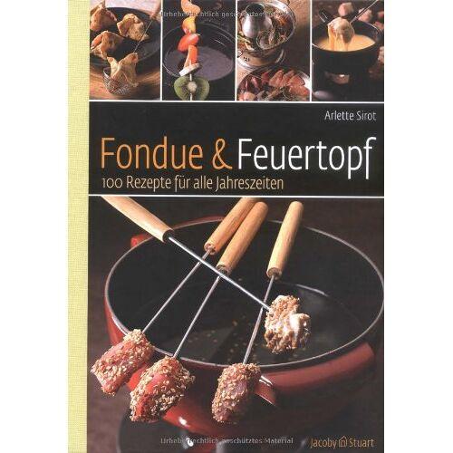 Arlette Sirot - Fondue & Feuertopf 100 Rezepte für alle Jahreszeiten - Preis vom 05.09.2020 04:49:05 h
