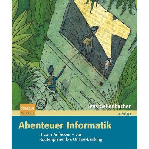 Jens Gallenbacher - Abenteuer Informatik: IT zum Anfassen - von Routenplaner bis Online-Banking - Preis vom 21.10.2020 04:49:09 h