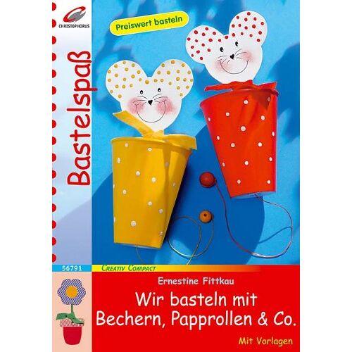 Ernestine Fittkau - Wir basteln mit Bechern, Papprollen & Co: Preiswert basteln - Preis vom 16.01.2021 06:04:45 h