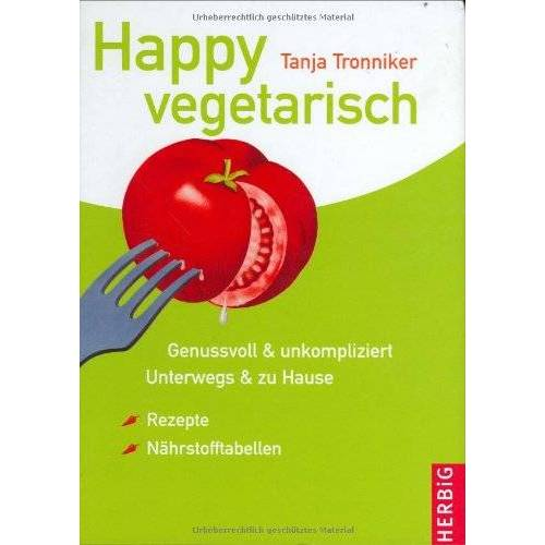 Tanja Tronniker - Happy vegetarisch: Genussvoll & unkompliziert. Unterwegs & zu Hause. Rezepte & Nährstofftabellen - Preis vom 24.02.2021 06:00:20 h