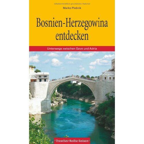 Marko Plesnik - Bosnien-Herzegowina: Unterwegs zwischen Save und Adria - Preis vom 08.05.2021 04:52:27 h