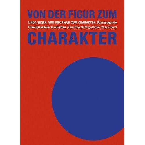 Linda Seger - Von der Figur zum Charakter: Überzeugende Filmcharaktere erschaffen - Preis vom 03.09.2020 04:54:11 h